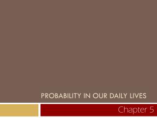 PROBABILITY IN OUR DAILY LIVES