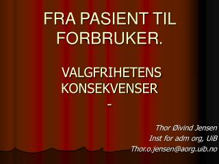 FRA PASIENT TIL FORBRUKER .  VALGFRIHETENS KONSEKVENSER -