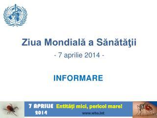 Ziua Mondial?  a S ?n?t??ii -  7 aprilie  2014 -
