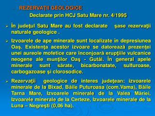 REZERVA?II GEOLOGICE Declarate prin HCJ Satu Mare nr. 4/1995
