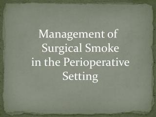 Management of  Surgical Smoke  in the Perioperative Setting