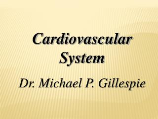 Cardiovascular System Dr. Michael P. Gillespie