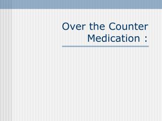 Over the Counter Medication :