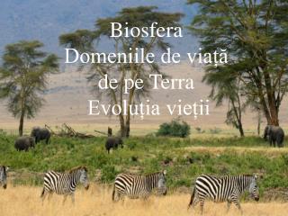 Biosfera Domeniile de viață  de pe Terra  Evoluția vieții