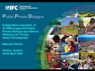Public-Private Dialogue  Independent evaluation  of 30 WBG-supported Public Private Dialogue and Reform Platforms for Pr