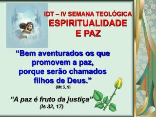 """""""Bem aventurados os que promovem a paz, porque serão chamados  filhos de Deus."""" (Mt 5, 9)"""