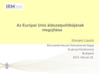 Az Európai Unió áldozatpolitikájának megújítása Sömjéni László Bűncselekmények Áldozatainak Napja