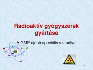 Radioaktív gyógyszerek gyártása