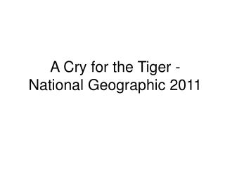 A Cry for the Tiger - National Geographic 2011
