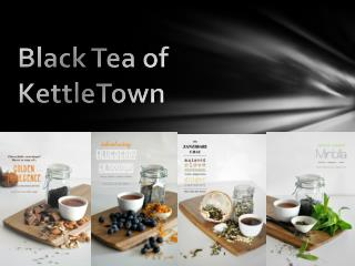 Black Tea of KettleTown