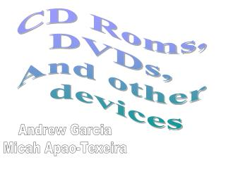 CD Roms,  DVDs,  And other  devices