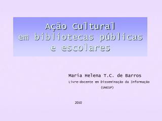 Maria Helena T.C. de Barros Livre-docente em Dissemina��o da Informa��o                  (UNESP)