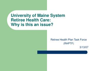 University of Maine System Retiree Health Care:   Why is this an issue?
