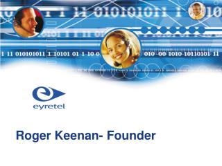 Roger Keenan- Founder