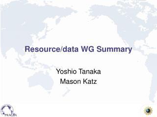 Resource/data WG Summary