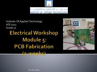 Electrical Workshop  Module 5:  PCB Fabrication (2- weeks)