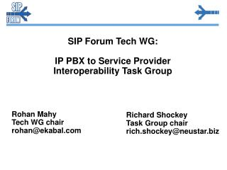 SIP Forum Tech WG: IP PBX to Service Provider  Interoperability Task Group