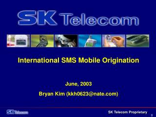 International SMS Mobile Origination June, 2003 Bryan Kim (kkh0623@nate)