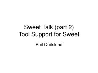 Sweet Talk (part 2) Tool Support for Sweet