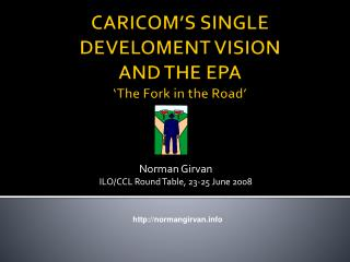 CARICOM S SINGLE DEVELOMENT VISION  AND THE EPA  The Fork in the Road