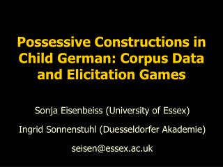 Possessive Constructions in Child German: Corpus Data  and Elicitation Games