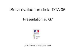 Suivi-évaluation de la DTA 06 Présentation au G7