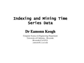 Indexing and Mining Time Series Data Dr Eamonn Keogh