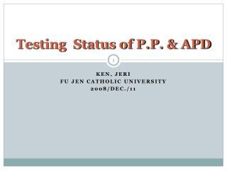 Testing  Status of P.P. & APD