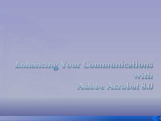 Enhancing Your Communications  with  Adobe Acrobat 8.0