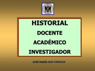 HISTORIAL DOCENTE  ACADÉMICO  INVESTIGADOR
