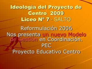 Ideología del Proyecto de Centro  2009  Liceo Nº 7  - SALTO