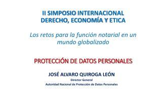JOSÉ ALVARO QUIROGA LEÓN Director  General Autoridad Nacional de Protección de Datos Personales