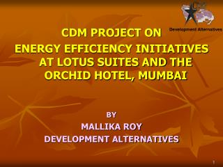 CDM PROJECT ON ENERGY EFFICIENCY INITIATIVES AT LOTUS SUITES AND THE ORCHID HOTEL, MUMBAI BY