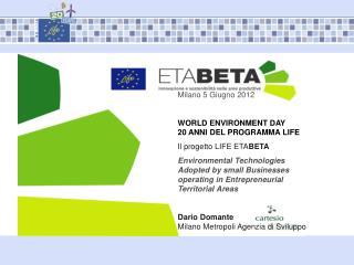 Milano 5 Giugno 2012 WORLD ENVIRONMENT DAY 20 ANNI DEL PROGRAMMA LIFE Il progetto LIFE ETA BETA