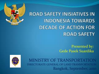 ROAD SAFETY  INISIATIVES  IN INDONESIA  TOWARDS DECADE OF ACTION FOR ROAD SAFETY
