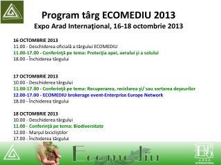 Program t â rg  ECOMEDIU 2013 E xpo  A rad  I nterna ţional, 16-18 octombrie 2013
