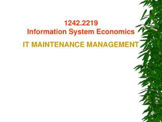 1242.2219  Information System Economic s IT MAINTENANCE MANAGEMENT