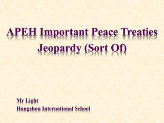 APEH Important Peace Treaties Jeopardy (Sort Of)