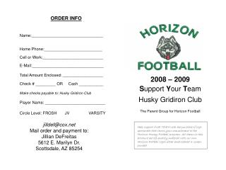 2008 – 2009  S upport  Y our  T eam  Husky Gridiron Club The Parent Group for Horizon Football