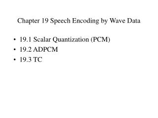 Chapter 19 Speech Encoding by Wave Data