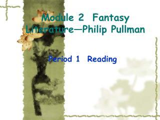 Module 2  Fantasy Literature—Philip Pullman