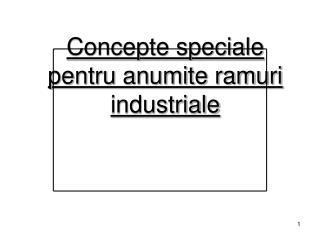 Concepte speciale pentru anumite ramuri industriale