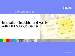 Innovation, Insights, and Agility with IBM Mashup Center