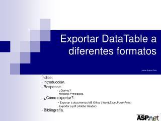 Exportar DataTable a diferentes formatos Javier Su�rez Ruiz