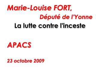 Marie-Louise FORT,  Député de l'Yonne La lutte contre l'inceste APACS 23 octobre 2009