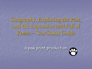 Geography, Exploring the Past, and the Expansion and Fall of Rome – Test Study Guide