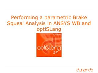 Performing a parametric Brake Squeal Analysis in ANSYS WB and optiSLang