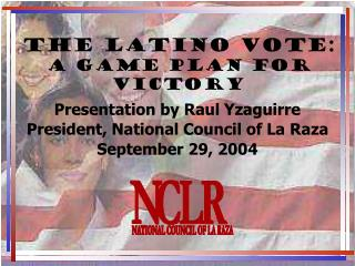 THE LATINO VOTE: A Game Plan for victory