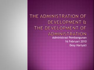 The Administration of Development & The Development of Administration