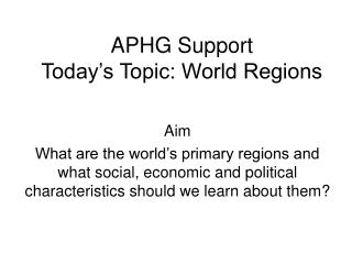 APHG Support Today�s Topic: World Regions